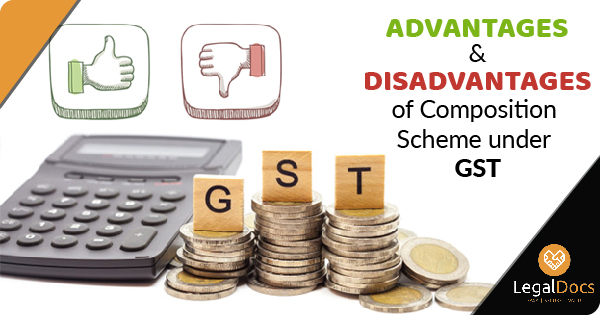 Advantages and Disadvantages of Composition Scheme under GST - LegalDocs