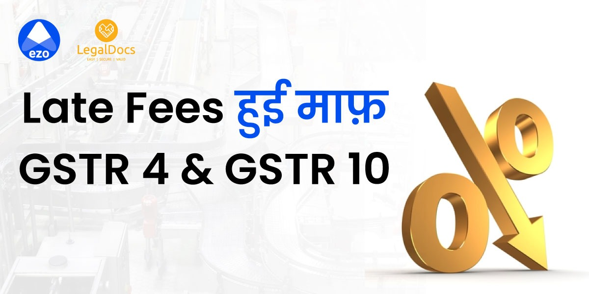 Relief in Late Fees for GSTR 4 and GSTR 10 - LegalDocs