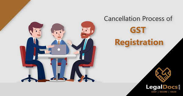 How to Cancel GST Registration? - Cancellation of GST Registration Process
