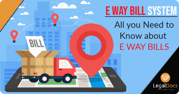 E Way Bill System - All You Need to Know About E Way Bills