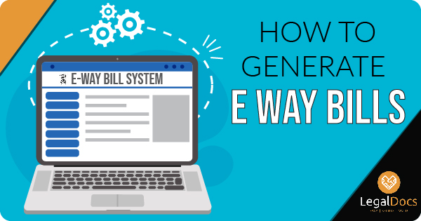Generate E Way Bill on E Way Bill Portal - LegalDocs