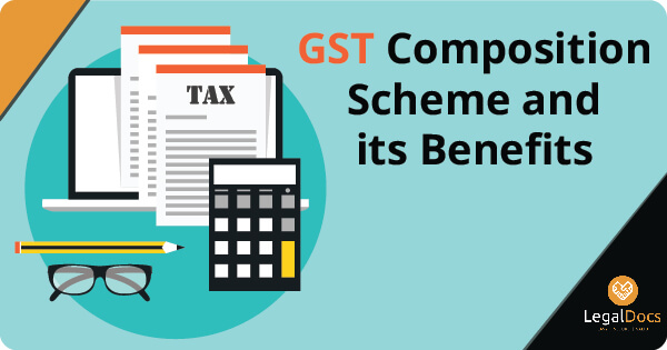 GST Composition Scheme and Its Benefits - LegalDocs