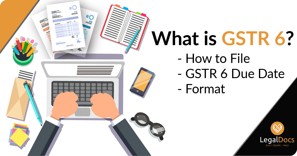 GSTR 6 : What is GSTR 6 - How to File - GSTR 6 Due Date and Format