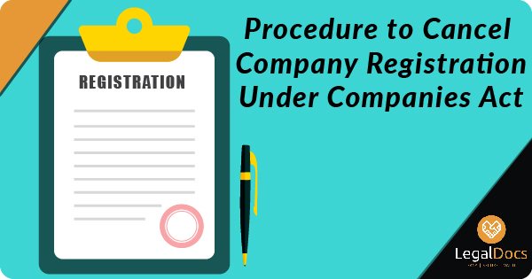 Procedure to Cancel Company Registration under Companies Act