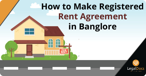 How to Make Registered Rent Agreement in Banglore