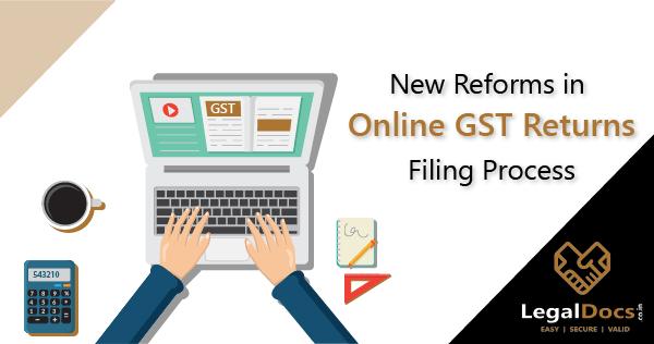 New Reforms in Online GST Returns Filing Process - LegalDocs