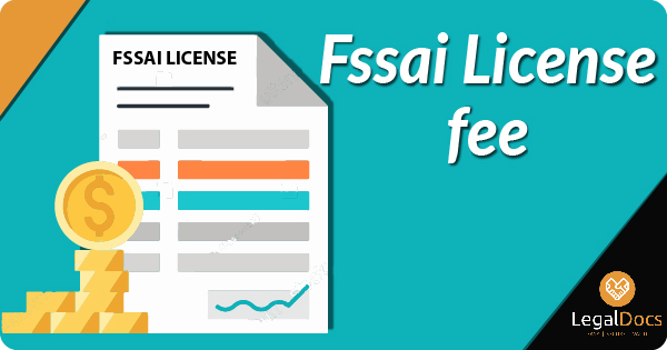 What is the fee to get a FSSAI license in India | Legal Docs