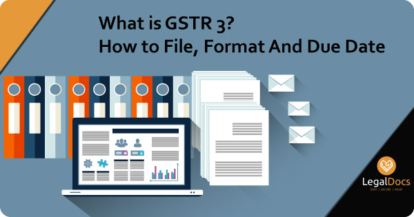 What is GSTR 3 - How to File GSTR 3 - GSTR 3 Format, Due Date and Form