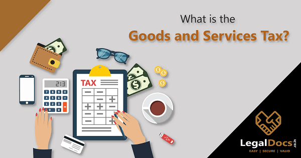 What is GST? Goods and Services Tax Explained in Detail - LegalDocs